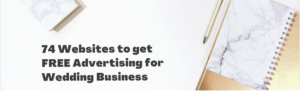 74 Websites to get FREE Advertising for Wedding Business